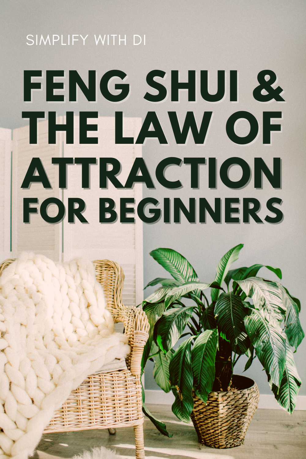Feng Shui and the Law of Attraction for Beginners - Simplify With Di