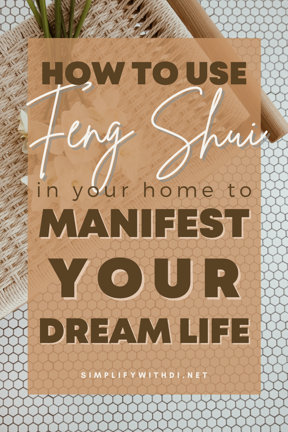 How to Use Feng Shui in Your Home to Manifest Your Dream Life - Simplify With Di