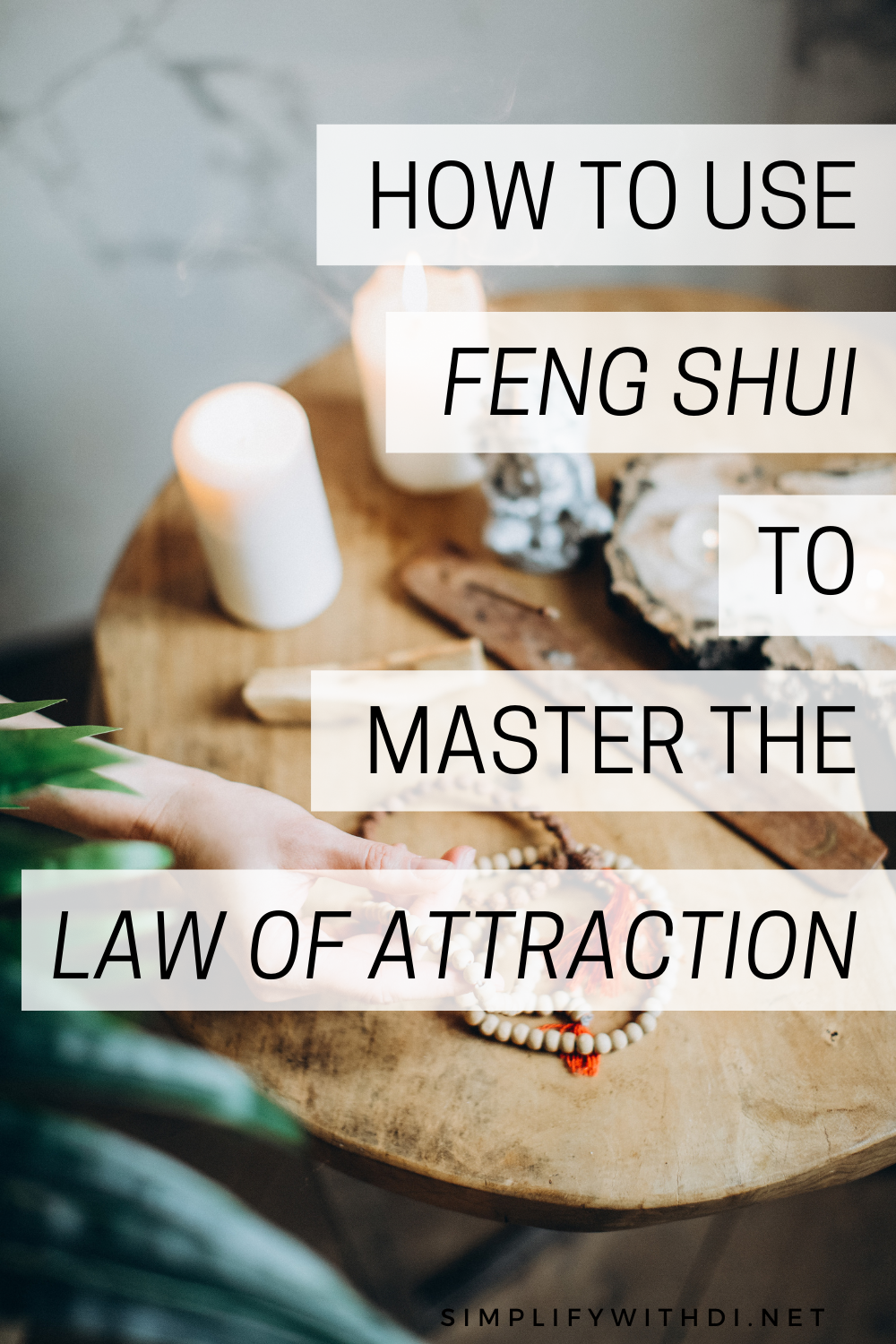 How to Use Feng Shui to Master the Law of Attraction - Simplify With Di