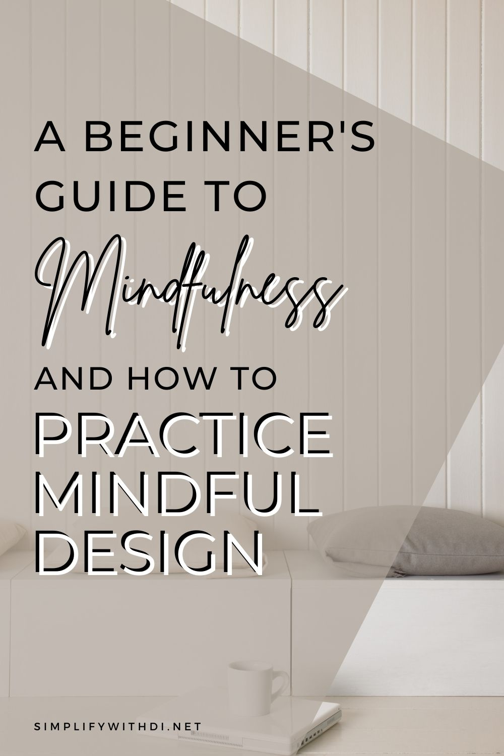 a beginner's guide to mindfulness and how to practiced mindful design