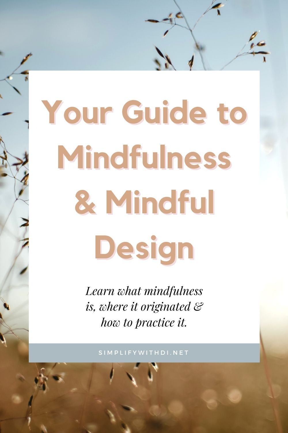 Your Guide to mindfulness and mindful design - learn what mindfulness is, where it originated, and how to practice it.